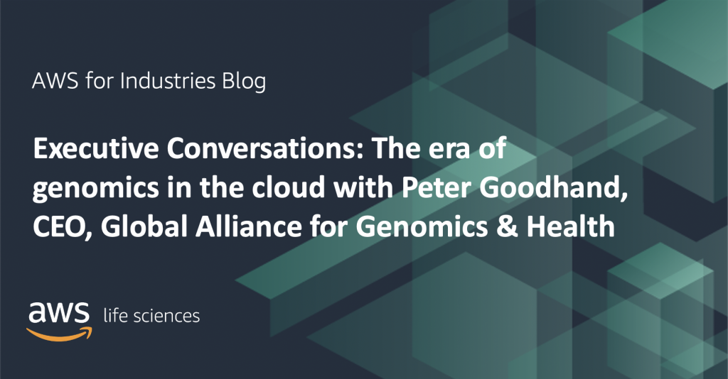 Executive Conversations: The era of genomics in the cloud with Peter Goodhand, CEO, Global Alliance for Genomics & Health