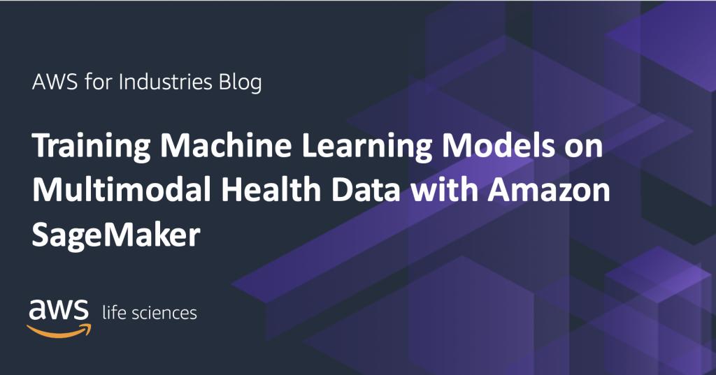 Training Machine Learning Models on Multimodal Health Data with Amazon SageMaker