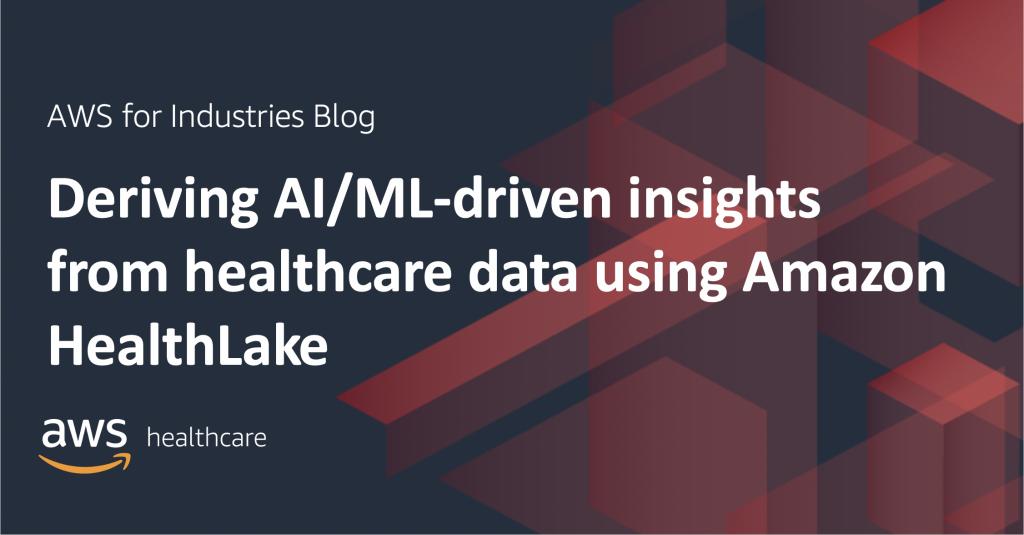 Deriving AI/ML-driven insights from healthcare data using Amazon HealthLake
