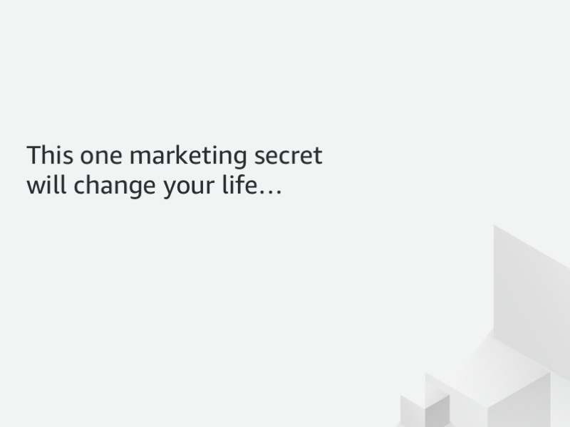 This one marketing secret will change your life