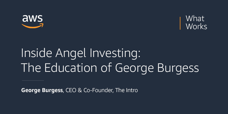 Founder and CEO of the Intro George Burgess chats on the what works podcast