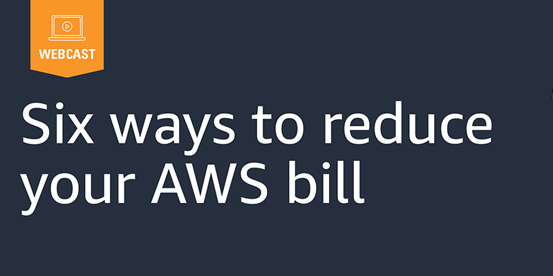 Six Ways to Reduce Your AWS Bill | Amazon Web Services