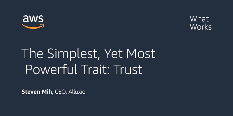what works podcast episode 13 - the simplest, most powerful trait: trust