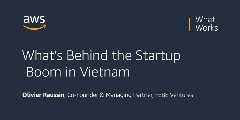 startup podcast covering what's behind the startup boom in vietnam