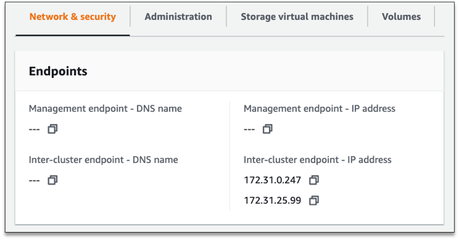 For Amazon FSx for ONTAP systems, get the IP addresses from the AWS Management Console by navigating to your file system and then the Network & security section. In this section, under Endpoints, you find the Inter-cluster endpoint IP address.