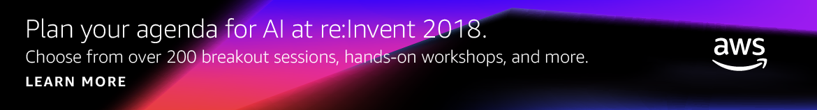 Your Guide to AI and Machine Learning at re:Invent 2018