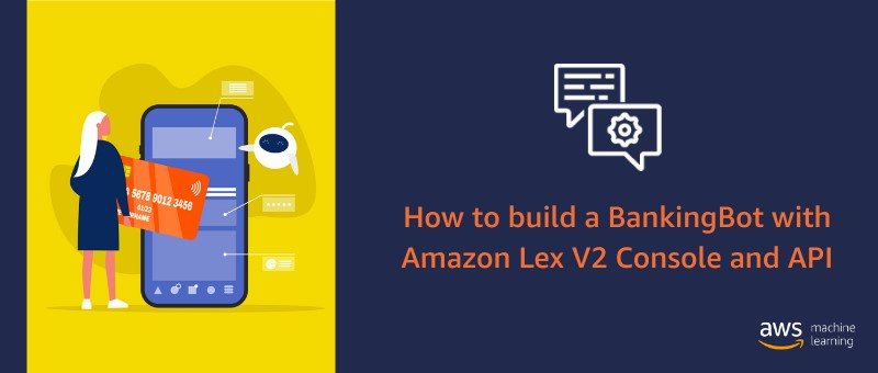 Creating a BankingBot on Amazon Lex V2 Console with support for English and Spanish