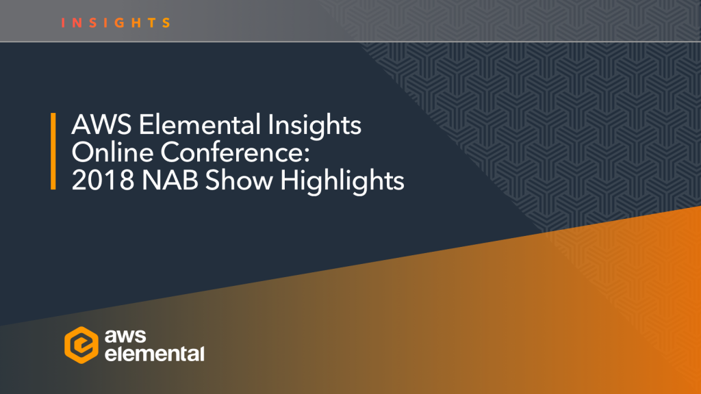 AWS Elemental Online Conference: 2018 NAB Show Highlights