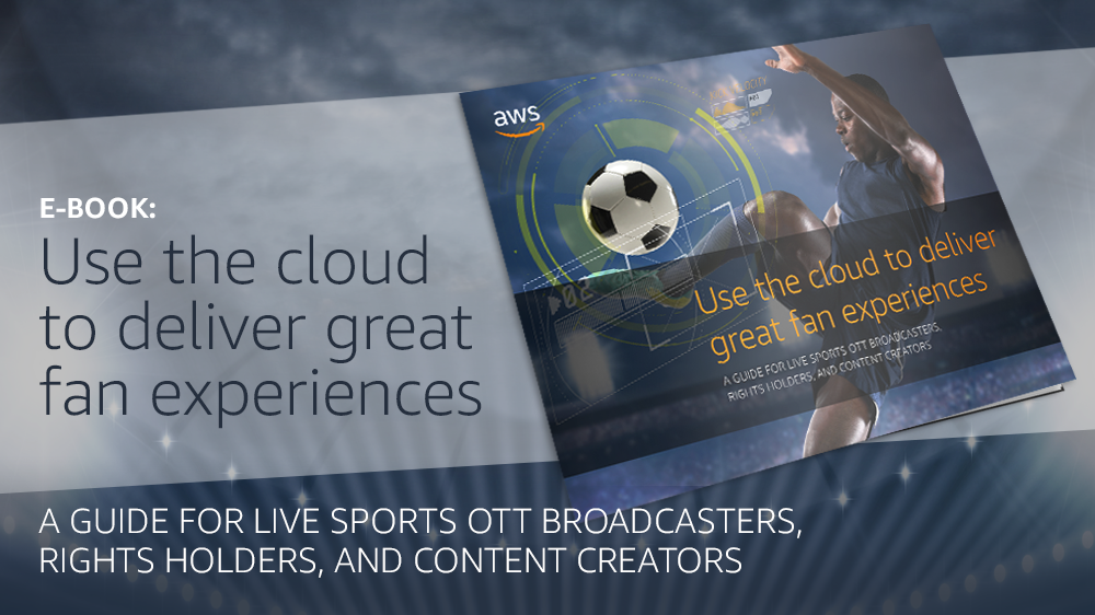 E-book: Use the Cloud to Deliver Great Fan Experiences | AWS Media Blog