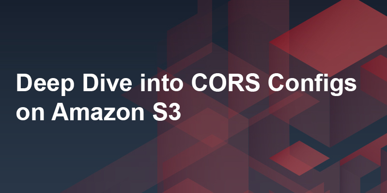 Deep Dive int CORS Configs on Amazon S3