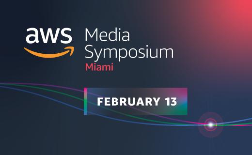 AWS Media Symposium Miami - February 13, 2020