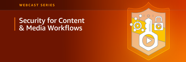 Security for Content and Media Workflows airing on July 9. Register today!