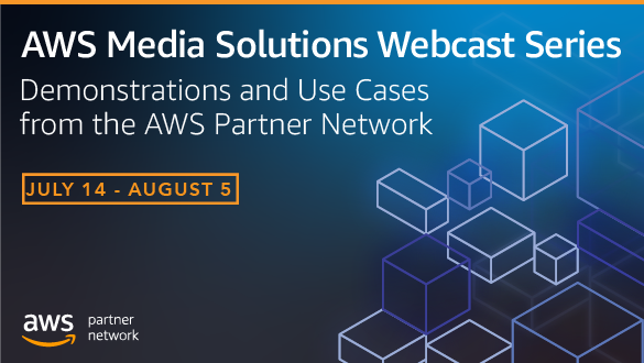 AWS Media Solutions Webcast series airing July 14 to August 5. Registration is now open.