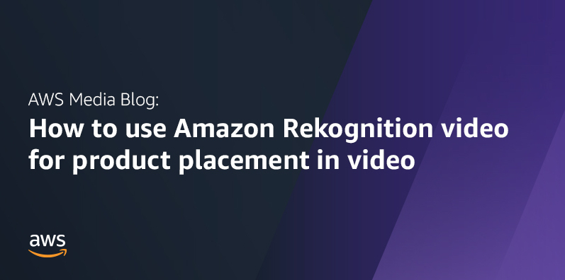 How to use Amazon Rekognition video for product placement in video