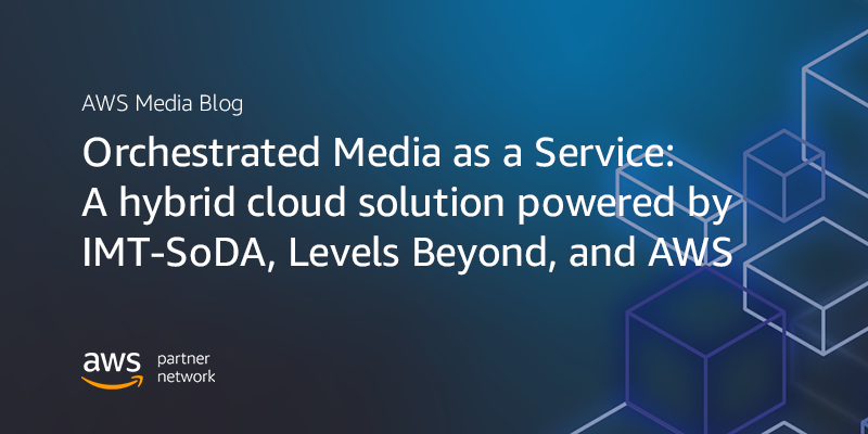 Orchestrated Media as a Service: A hybrid cloud solution powered by IMT-SoDA, Levels Beyond, and AWS