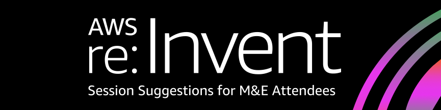 AWS re:Invent Session Suggestions for M&E Attendees Banner