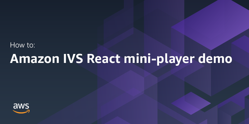 Amazon IVS React with mini-player demo