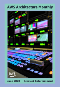 AWS Architecture Monthly - June 2020 - Media &Entertainment